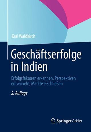 Geschaftserfolge in Indien: Erfolgsfaktoren Erkennen, Perspektiven Entwickeln, Markte Erschliessen  by  Karl Waldkirch