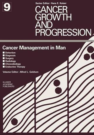Cancer Management in Man: Detection, Diagnosis, Surgery, Radiology, Chronobiology, Endocrine Therapy Alfred L. Goldson
