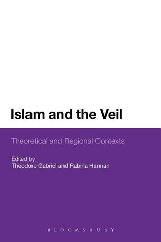 Islam and the Veil: Theoretical and Regional Contexts  by  Gabriel Theodore