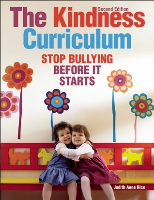 The Kindness Curriculum: Stop Bullying Before It Starts Judith Anne Rice