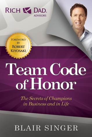 Team Code of Honor: The Secrets of Champions in Business and in Life  by  Blair Singer