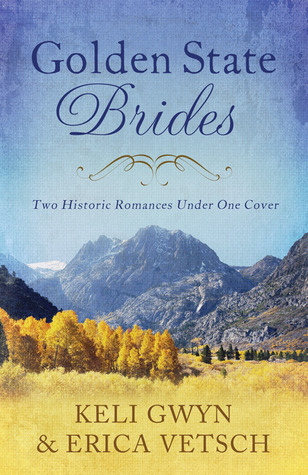 Golden State Brides: Two Historical Romances Under One Cover Keli Gwyn