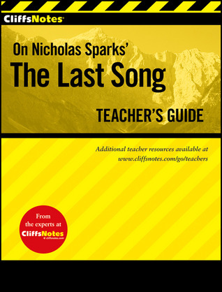 CliffsNotes On Nicholas Sparks The Last Song Teachers Guide  by  Richard P. Wasowski