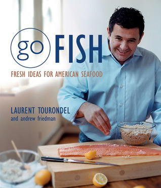Go Fish: Fresh Ideas for American Seafood Laurent Tourondel