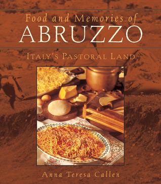 Food and Memories of Abruzzo: Italys Pastoral Land Anna Teresa Callen