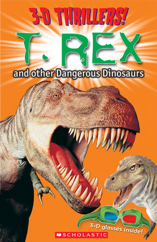 3-D Thrillers: T-Rex and Other Dangerous Dinosaurs Scholastic Inc.