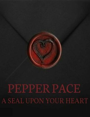 A Seal Upon Your Heart Pepper Pace