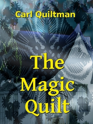 The Magic Quilt  by  Carl Quiltman