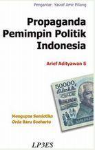 Propaganda Pemimpin Politik Indonesia, Mengupas Semiotika Orde Baru Soeharto  by  Arief Adityawan S.