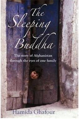 The Sleeping Buddha: The Story of Afghanistan Through the Eyes of One Family  by  Hamida Ghafour