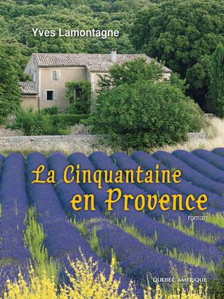 La cinquantaine en Provence: roman Yves Lamontagne