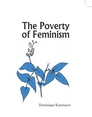 The Poverty of Feminism  by  Dominique Karamazov
