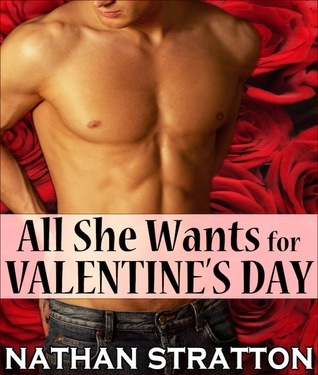 All She Wants for Valentines Day (All She Wants #3)  by  Nathan Stratton