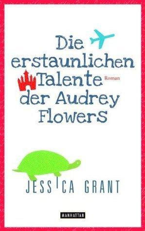 Die erstaunlichen Talente der Audrey Flowers  by  Jessica Grant