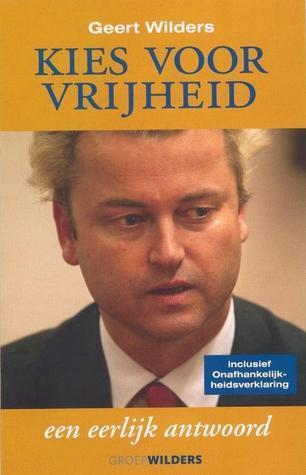 Kies voor vrijheid: een eerlijk antwoord  by  Geert Wilders