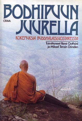 Bodhipuun Juurella: Kokemuksia Buddhalaisluostareista Rene Gothoni