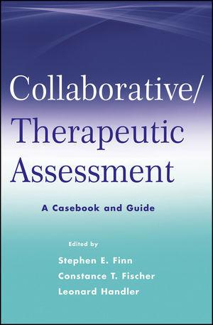 Collaborative / Therapeutic Assessment : A Casebook and Guide Stephen E. Finn