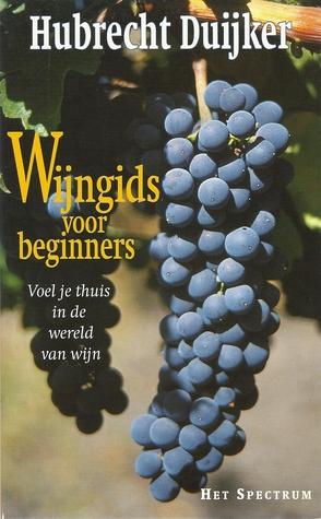 Wijngids voor beginners : Voel je thuis in de wereld van wijn  by  Hubrecht Duijker