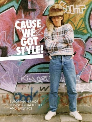 Cause We Got Style!: European Hip Hop Posing from the 80s and Early 90s Rosy One