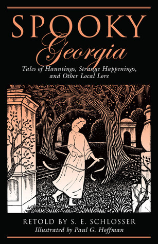 Spooky Georgia: Tales of Hauntings, Strange Happenings, and Other Local Lore  by  S.E. Schlosser