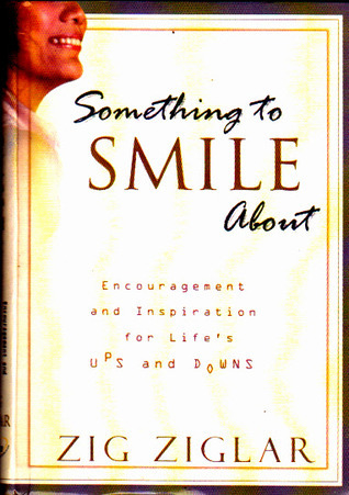 Something to Smile About: Encouragement and Inspiration for Lifes Ups and Downs Zig Ziglar