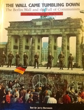The Wall Came Tumbling Down: The Berlin Wall and the Fall of Communism  by  Jerry Bornstein