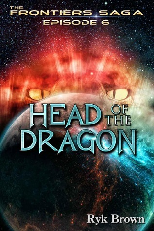 Head of the Dragon (The Frontiers Saga, #6)  by  Ryk Brown