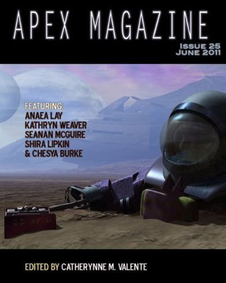 Apex Magazine - June 2011 (Issue 25)  by  Catherynne M. Valente