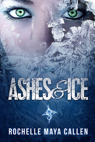 Ashes and Ice (Ashes and Ice, #1)  by  Rochelle Maya Callen