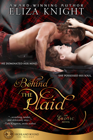 Behind The Plaid (Highland Bound Trilogy, #1) Eliza Knight