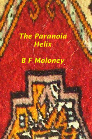 The Paranoia Helix  by  B.F. Moloney