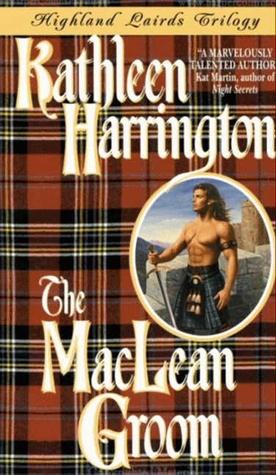 The MacLean Groom (Highland Lairds Trilogy, #1) Kathleen Harrington