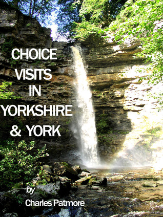 Choice Visits in Yorkshire and York  by  Charles Patmore