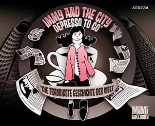 Immy and the City: Depresso To Go. Die traurigste Geschichte der Welt Mimi Welldirty