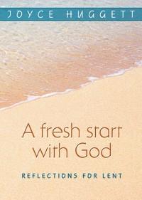 A Fresh Start with God: Reflections for Lent Joyce Huggett
