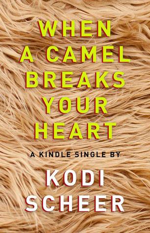 When a Camel Breaks Your Heart Kodi Scheer