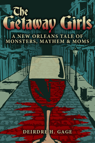 The Getaway Girls: A New Orleans Tale of Monsters, Mayhem and Moms  by  Deirdre H. Gage
