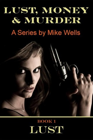 Lust (Lust, Money & Murder, #1) Mike Wells