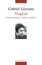Tragicul. O fenomenologie a limitei şi depăşirii  by  Gabriel Liiceanu