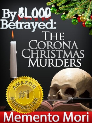 By Blood Betrayed The Corona Christmas Murders  by  Jessie Bleu Gentry