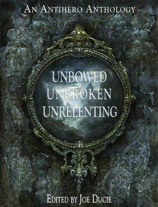 Unbowed, Unbroken, Unrelenting (DLP Anthology, #1)  by  Joe Ducie