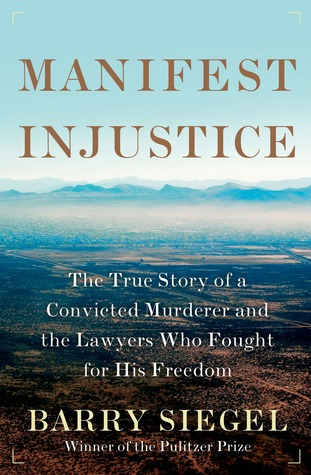 Manifest Injustice: The True Story of a Convicted Murderer and the Lawyers Who Fought for His Freedom Barry Siegel