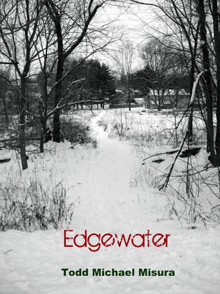Edgewater (Hells Fire is Heavens Shores #1)  by  Todd Misura