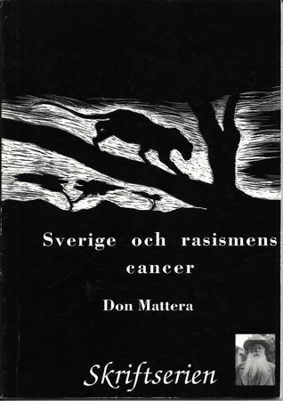 Sverige Och Rasismens Cancer  by  Don Mattera