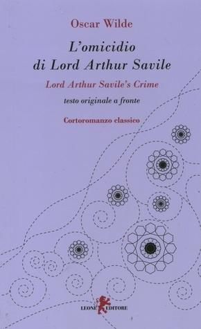 Lomicidio di Lord Arthur Savile - Lord Arthur Saviles Crime  by  Oscar Wilde