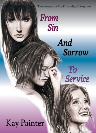 From Sin and Sorrow to Service Kay Painter