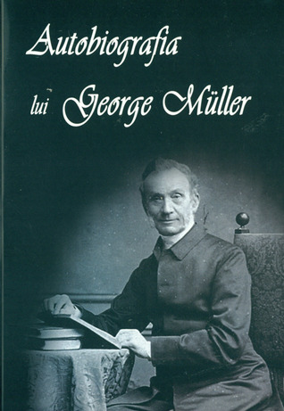 Autobiografia lui George Muller  by  George Müller
