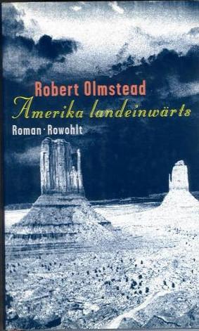 Amerika landeinwärts : Roman Robert Olmstead