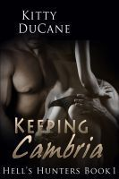 Keeping Cambria (Hells Hunters, #1)  by  Kitty DuCane