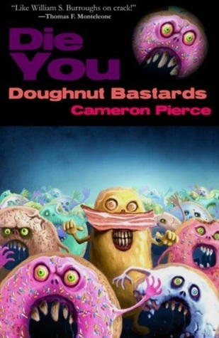 Die You Doughnut Bastards Cameron Pierce